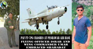 PAF FT-7PG crashes at Peshawar Air Base. Flying officer Israr and Wing commander Umar embraced shahadatPAF FT-7PG crashes at Peshawar Air Base. Flying officer Israr and Wing commander Umar embraced shahadat