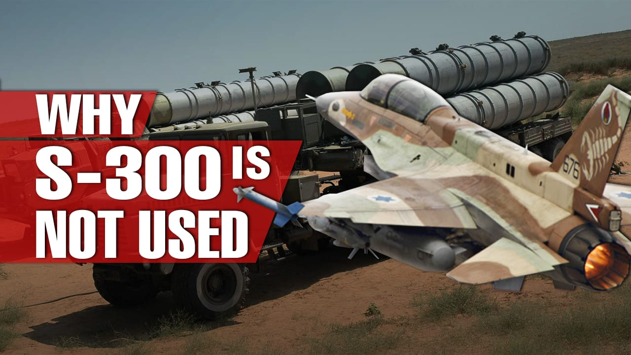 Why S-300 Russia's air defenses In Syria Not Being Used Against Israeli Aircraft